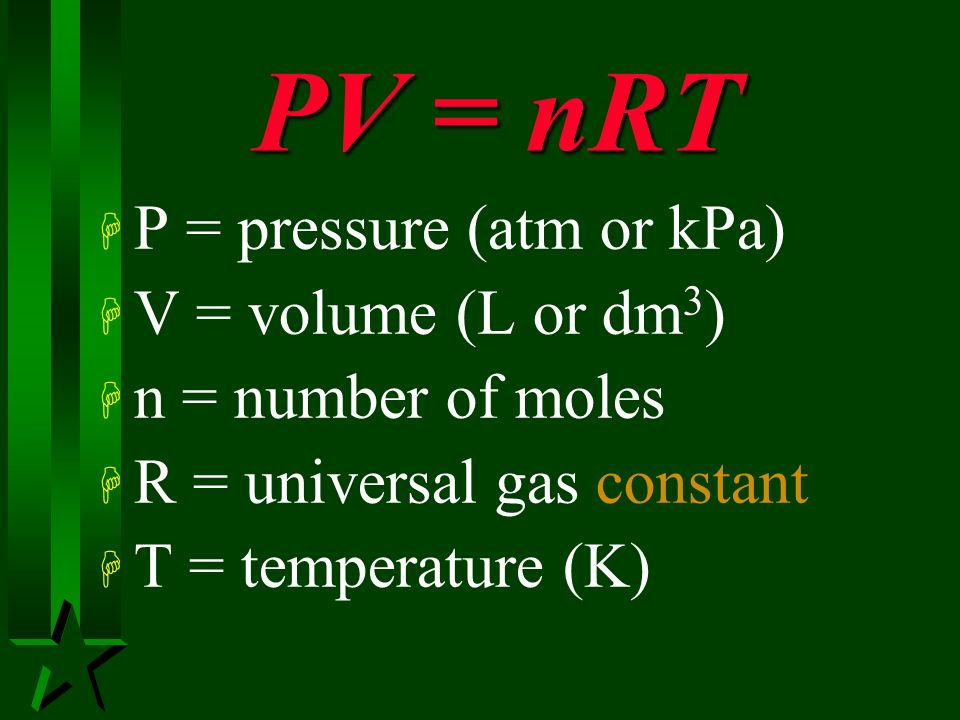 PV = nRT P = pressure (atm or kPa) V = volume (L or dm3)