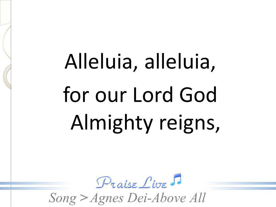 Alleluia, alleluia, for our Lord God Almighty reigns,