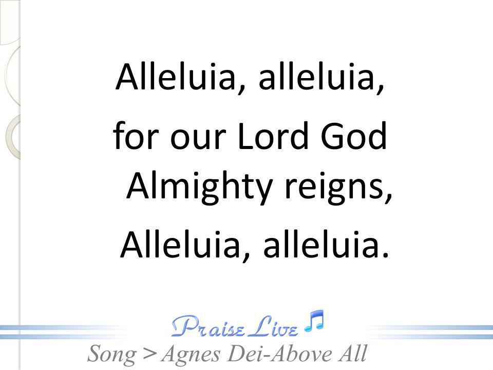 Alleluia, alleluia, for our Lord God Almighty reigns, Alleluia, alleluia.