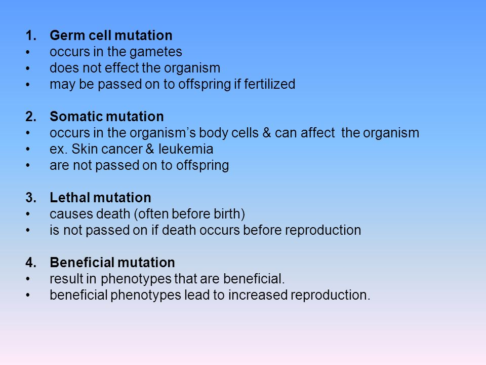 Germ cell mutation occurs in the gametes. does not effect the organism. may be passed on to offspring if fertilized.