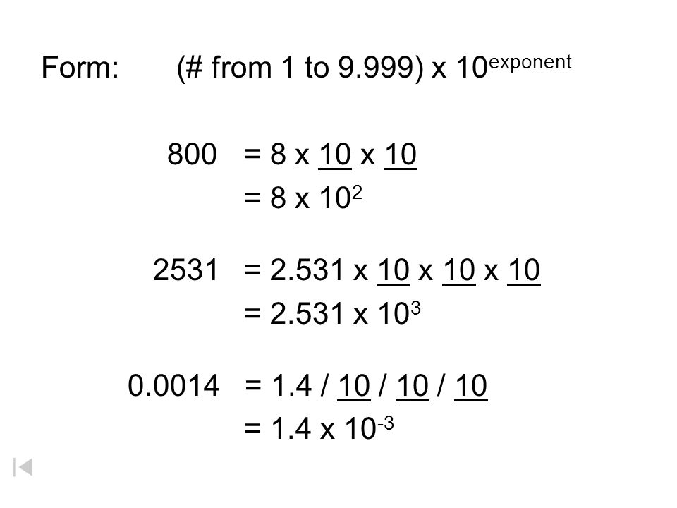 Form: (# from 1 to 9.999) x 10exponent