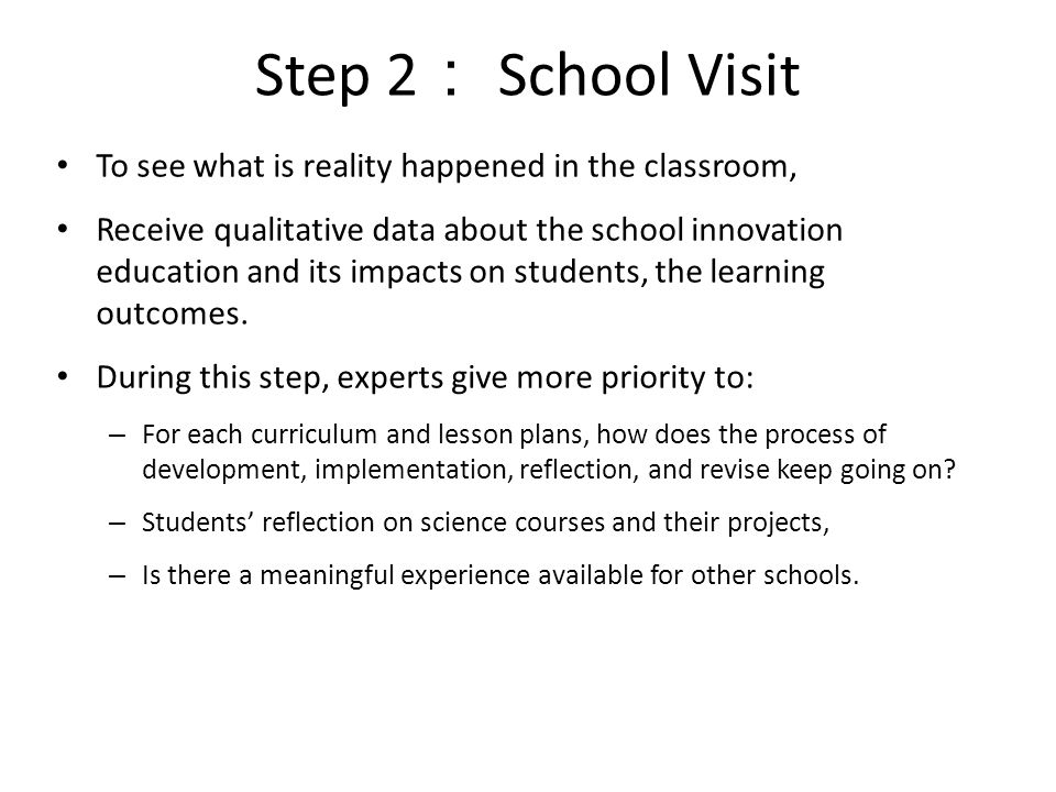 Step 2: School Visit To see what is reality happened in the classroom,