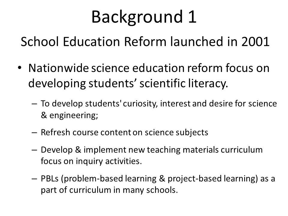 Background 1 School Education Reform launched in 2001