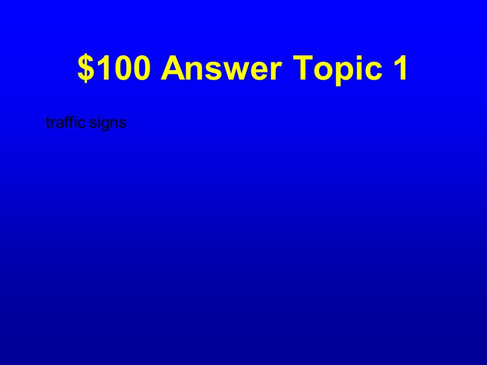 $100 Answer Topic 1 traffic signs