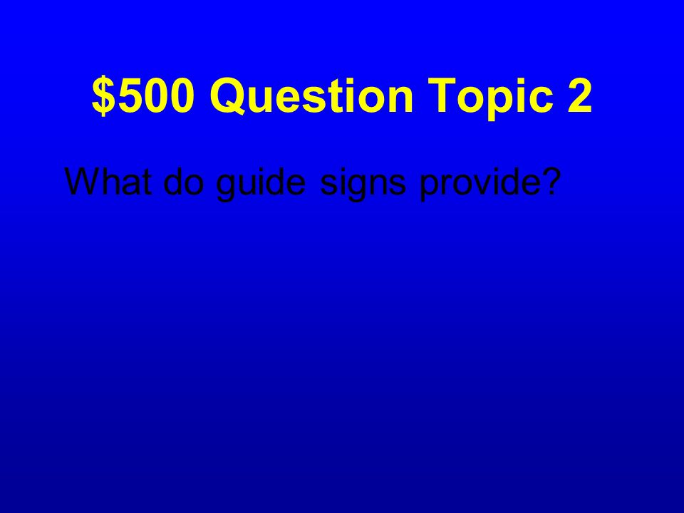 $500 Question Topic 2 What do guide signs provide