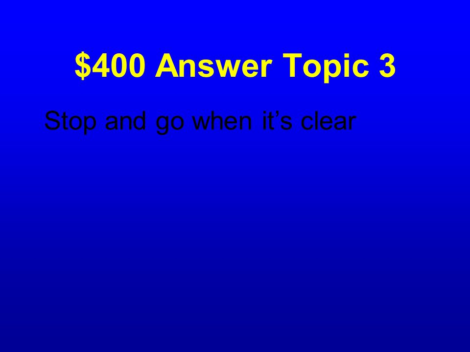 $400 Answer Topic 3 Stop and go when it's clear