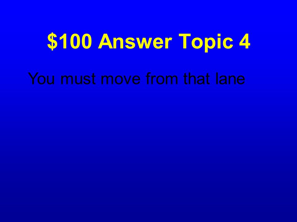 $100 Answer Topic 4 You must move from that lane