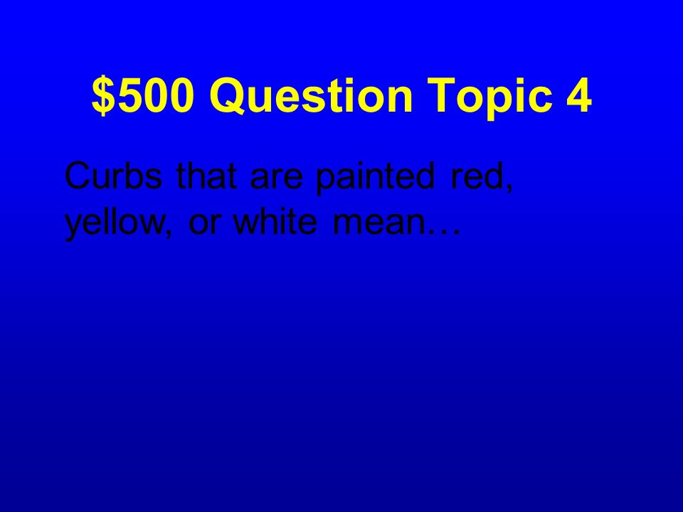 $500 Question Topic 4 Curbs that are painted red, yellow, or white mean…