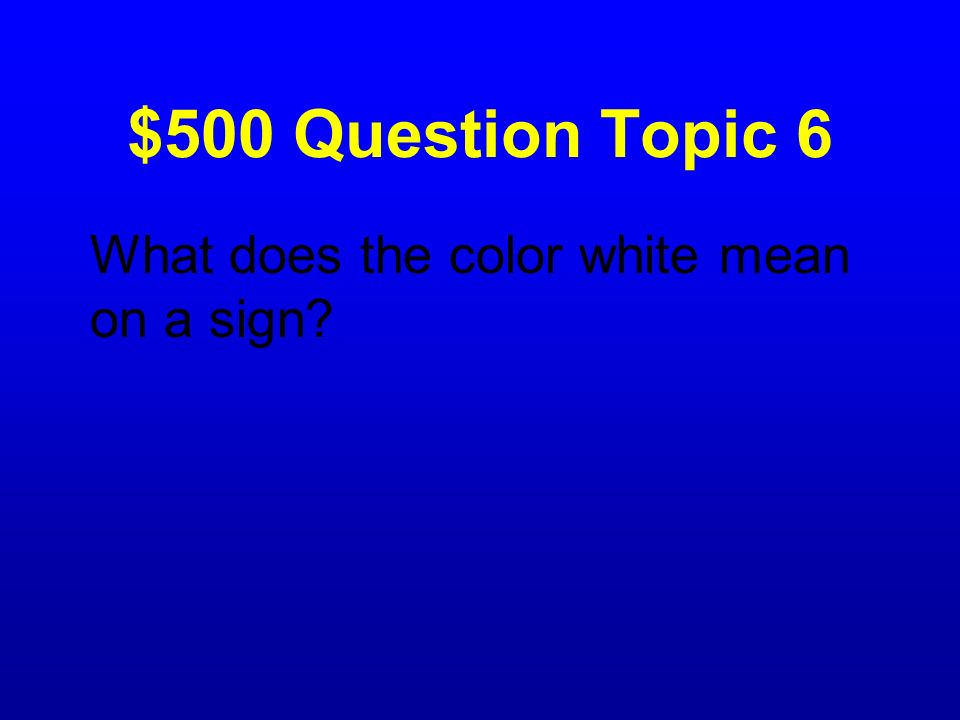 $500 Question Topic 6 What does the color white mean on a sign