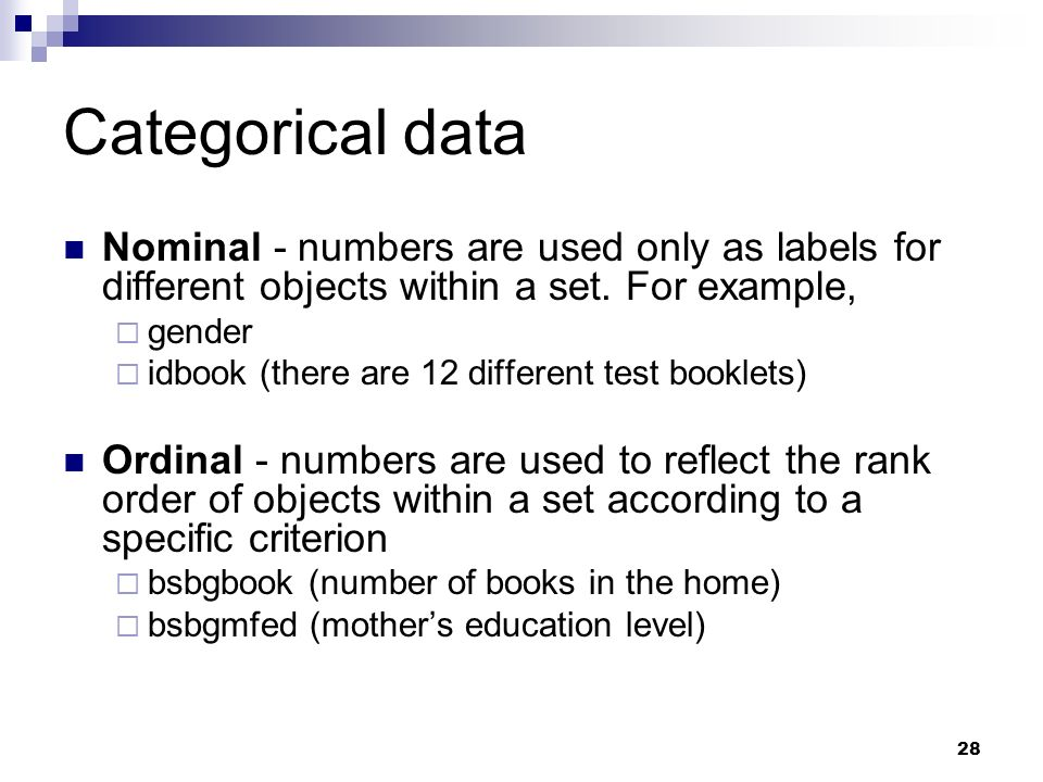Categorical data Nominal - numbers are used only as labels for different objects within a set. For example,