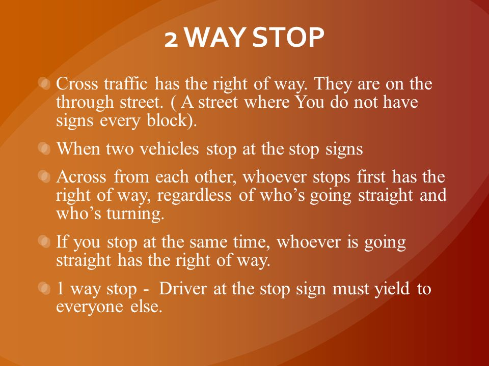2 WAY STOP Cross traffic has the right of way. They are on the through street. ( A street where You do not have signs every block).