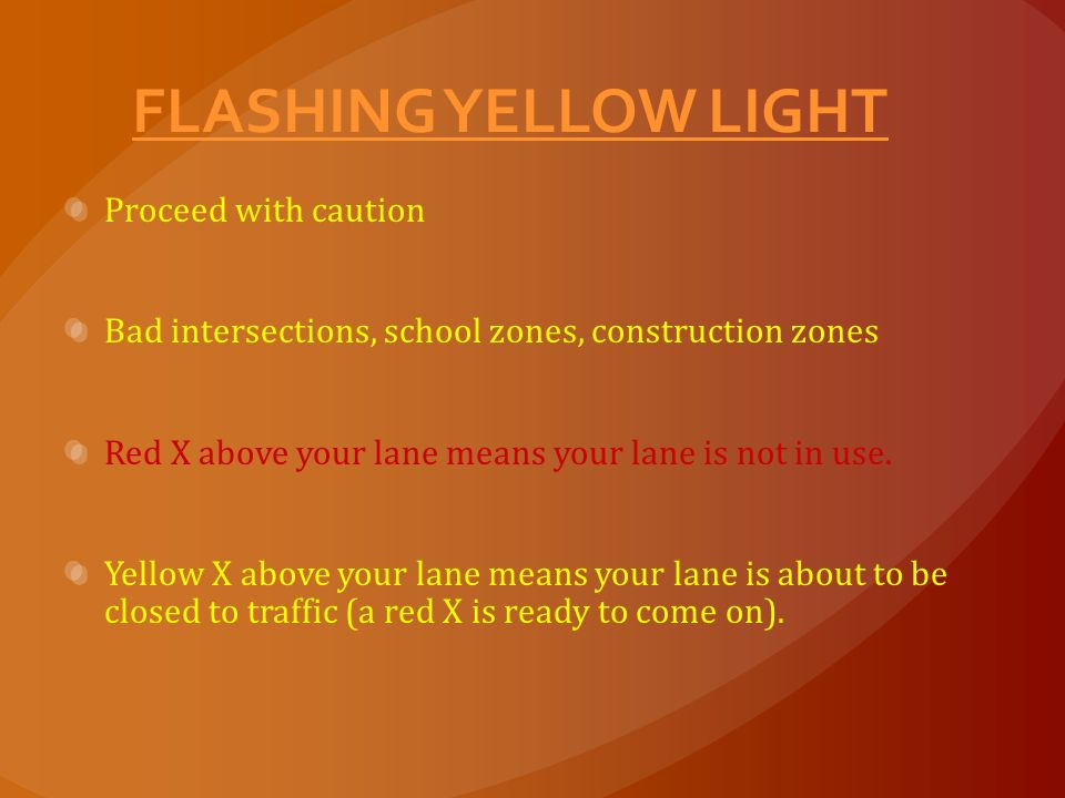 FLASHING YELLOW LIGHT Proceed with caution