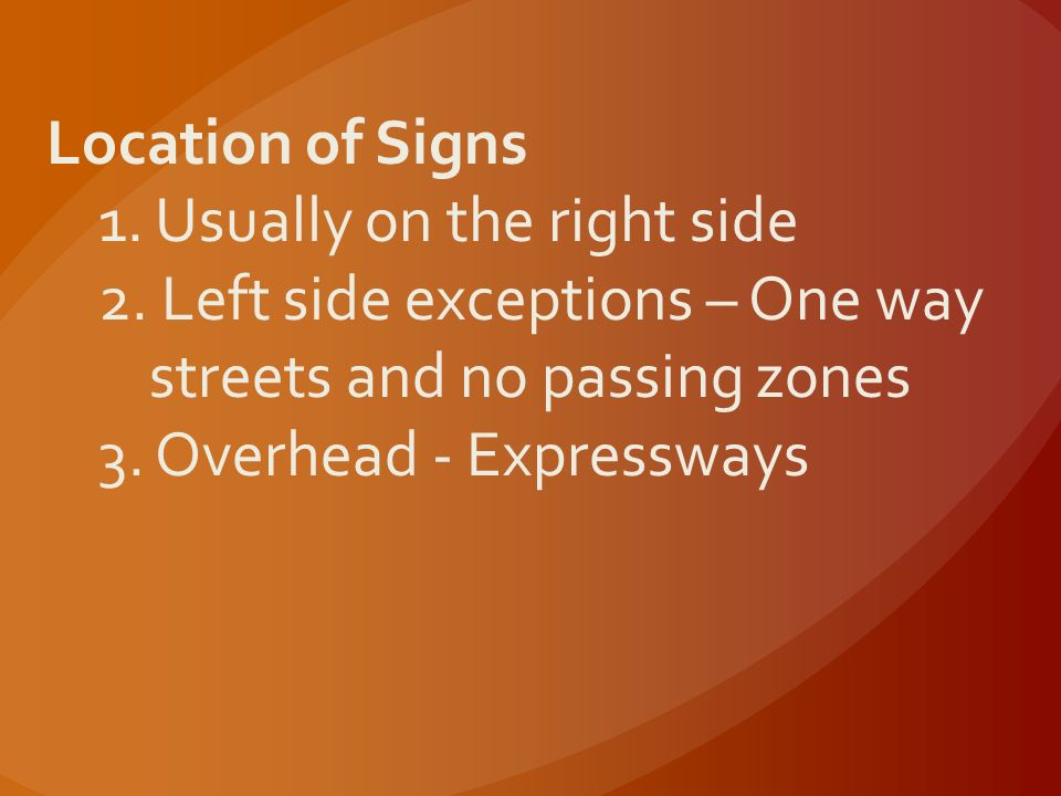 Location of Signs 1. Usually on the right side 2