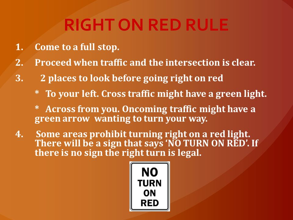 RIGHT ON RED RULE Come to a full stop.