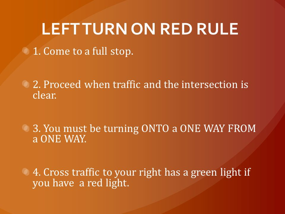 LEFT TURN ON RED RULE 1. Come to a full stop.