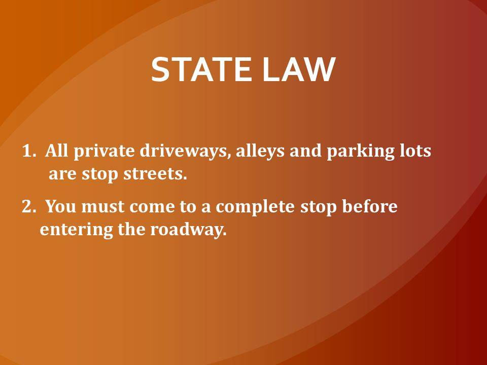 STATE LAW 1. All private driveways, alleys and parking lots are stop streets.