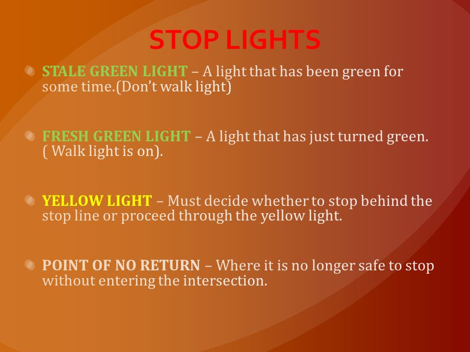 STOP LIGHTS STALE GREEN LIGHT – A light that has been green for some time.(Don't walk light)