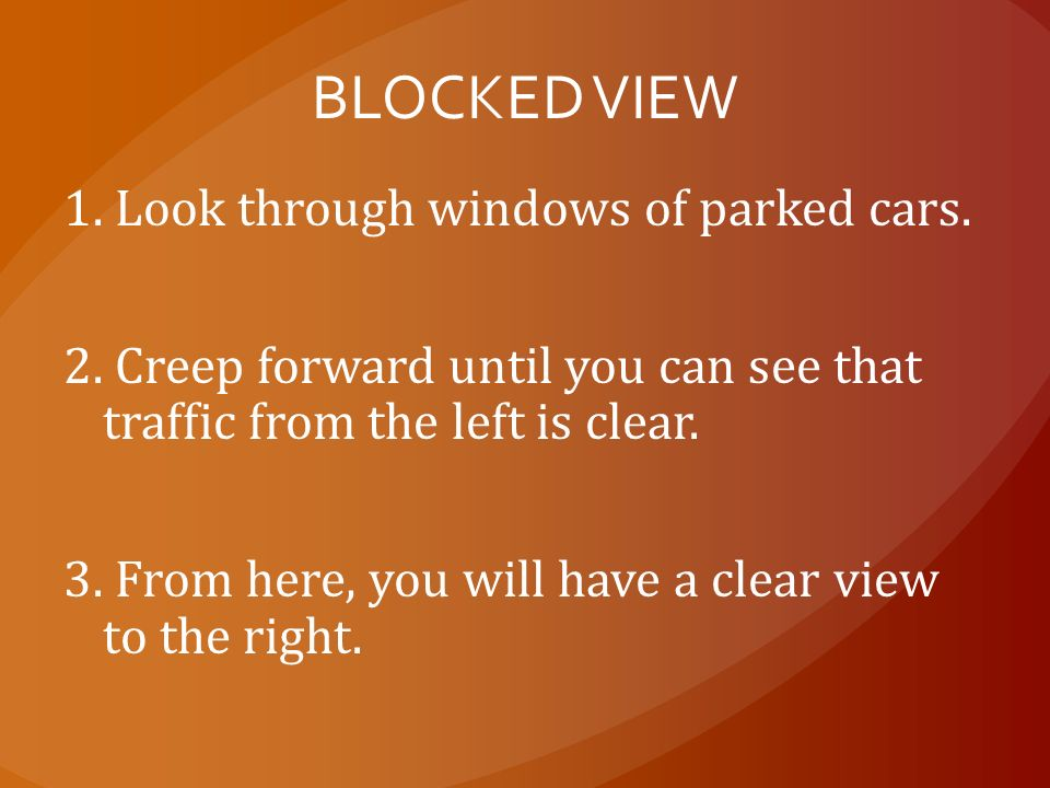BLOCKED VIEW 1. Look through windows of parked cars.