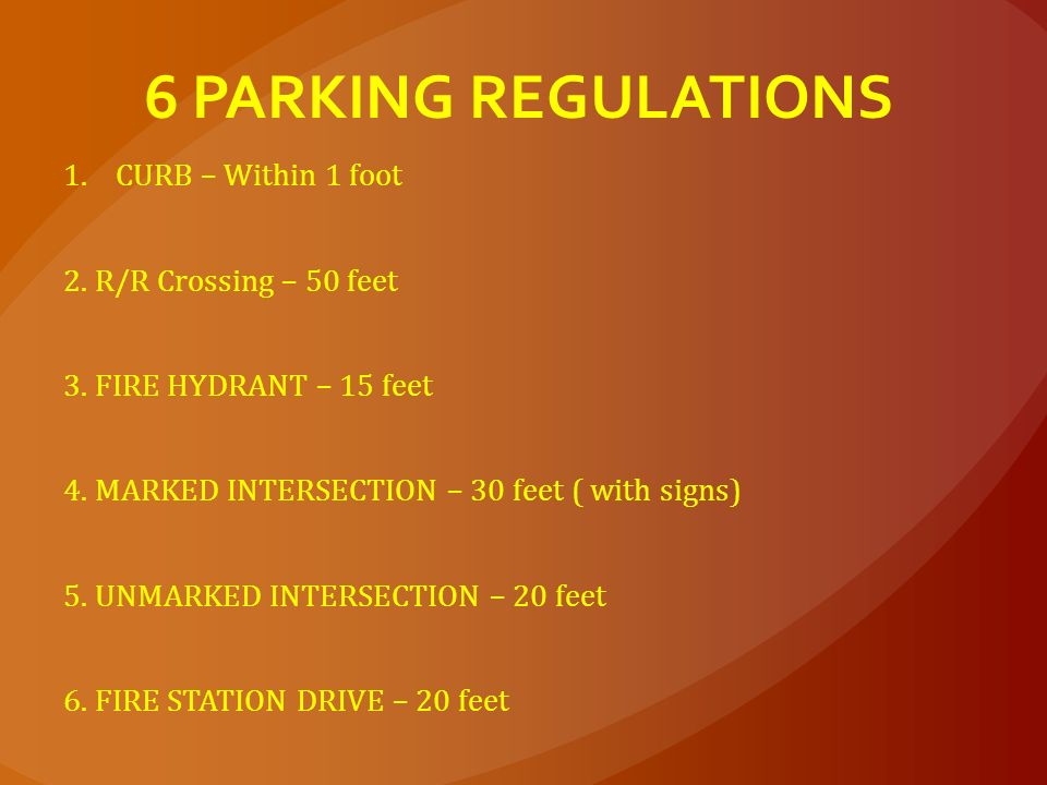 6 PARKING REGULATIONS CURB – Within 1 foot 2. R/R Crossing – 50 feet