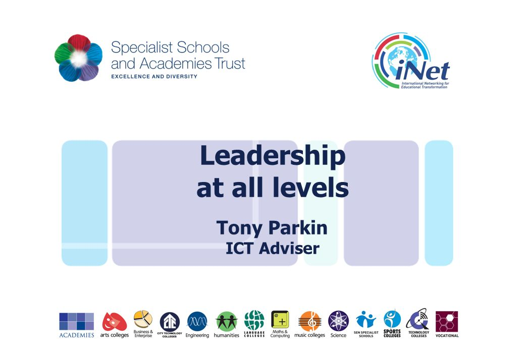 Leadership at all levels Tony Parkin ICT Adviser