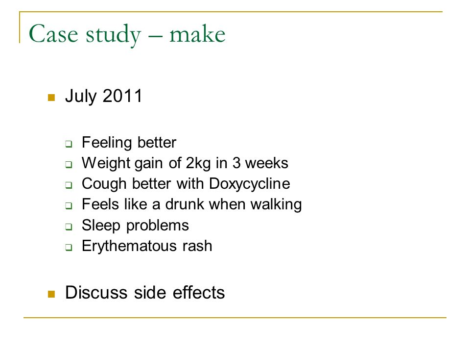 Case study – make July 2011 Discuss side effects Feeling better