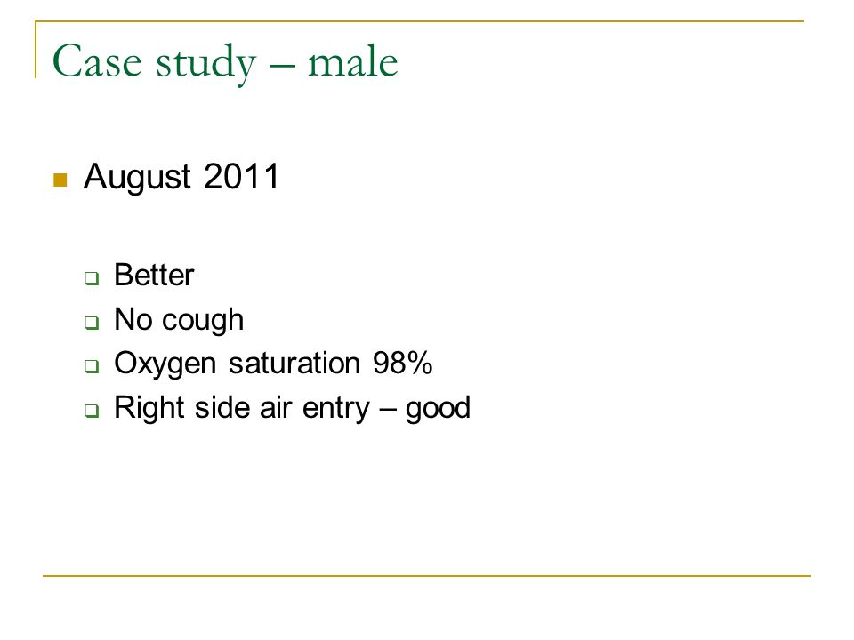 Case study – male August 2011 Better No cough Oxygen saturation 98%