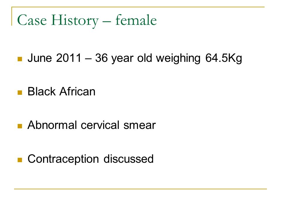 Case History – female June 2011 – 36 year old weighing 64.5Kg