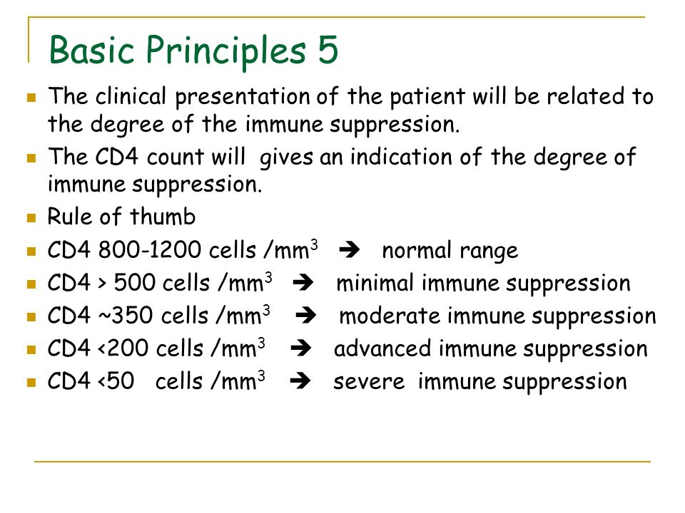 Basic Principles 5 The clinical presentation of the patient will be related to the degree of the immune suppression.