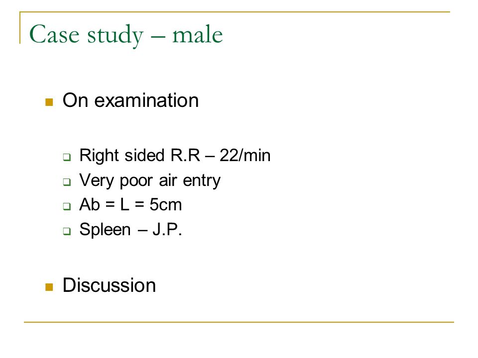 Case study – male On examination Discussion Right sided R.R – 22/min