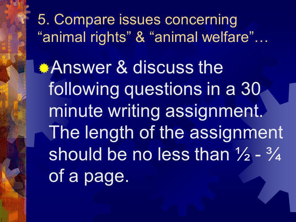 5. Compare issues concerning animal rights & animal welfare …