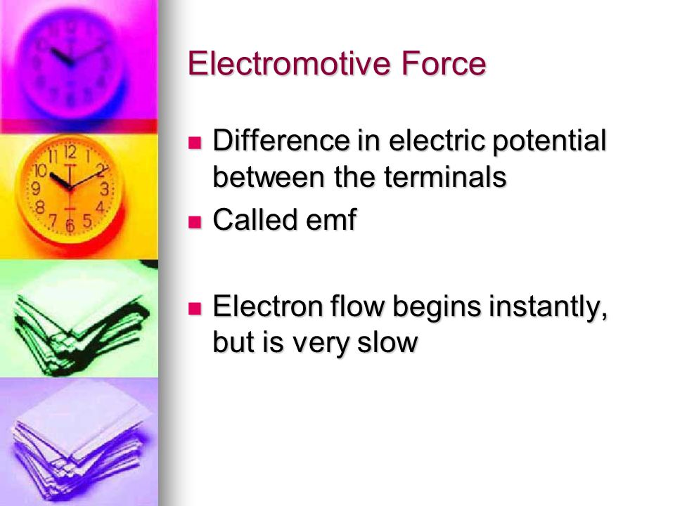 Electromotive Force Difference in electric potential between the terminals.