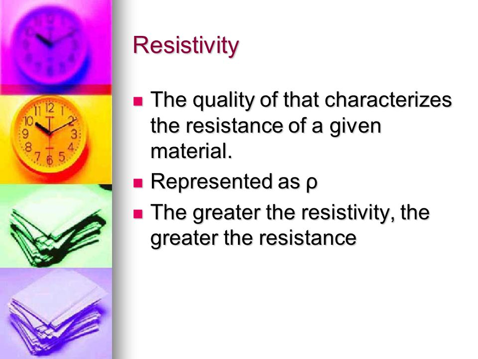 Resistivity The quality of that characterizes the resistance of a given material. Represented as ρ.