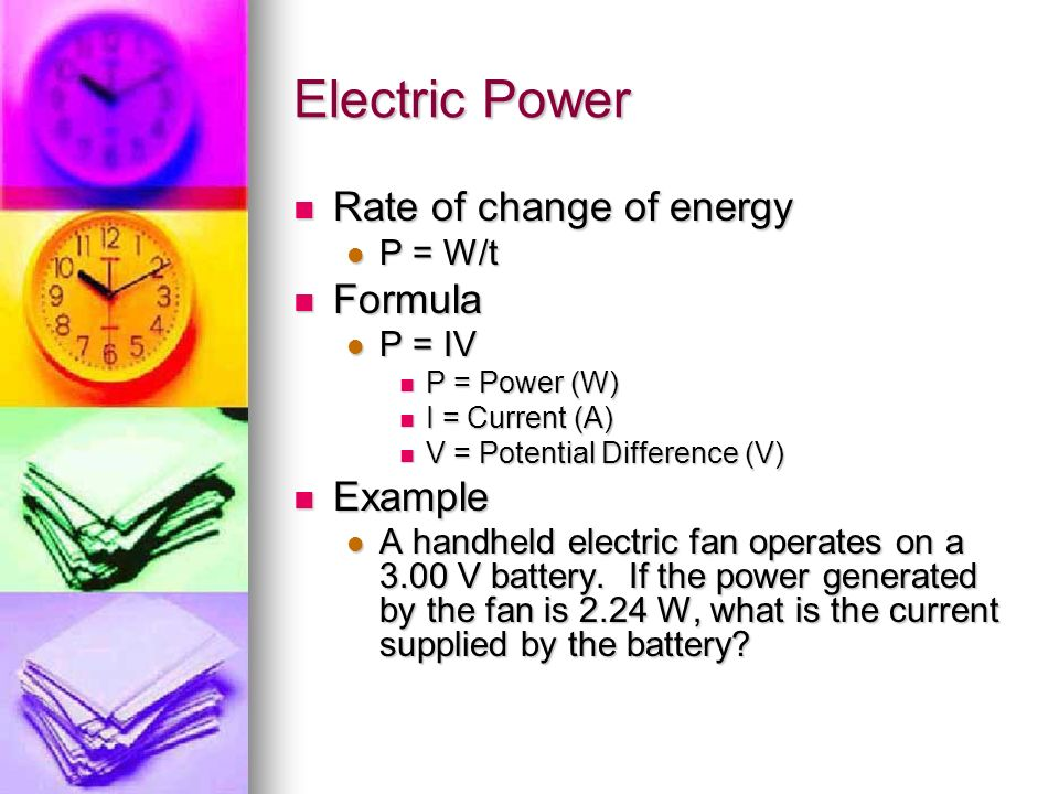 Electric Power Rate of change of energy Formula Example P = W/t P = IV