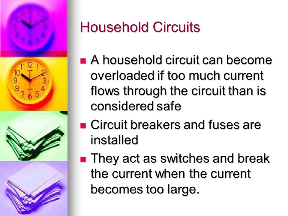 Household Circuits A household circuit can become overloaded if too much current flows through the circuit than is considered safe.