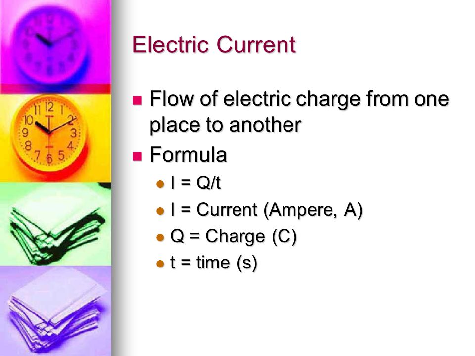 Electric Current Flow of electric charge from one place to another