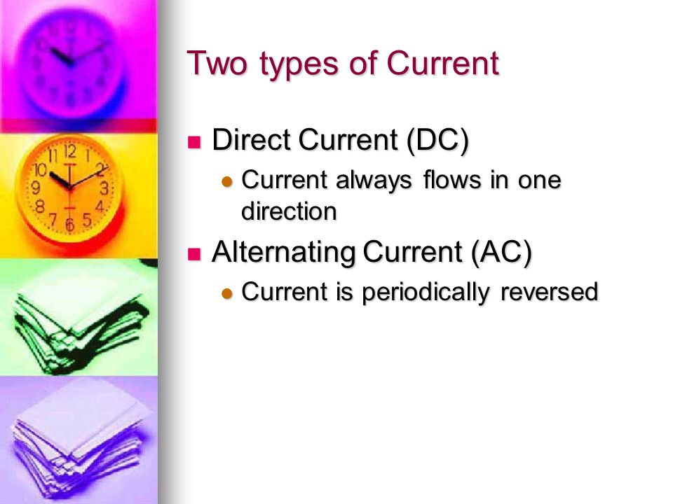 Two types of Current Direct Current (DC) Alternating Current (AC)