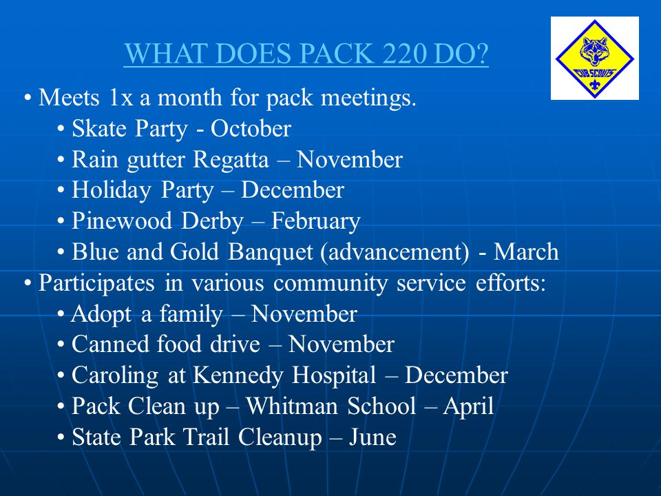 WHAT DOES PACK 220 DO Meets 1x a month for pack meetings.