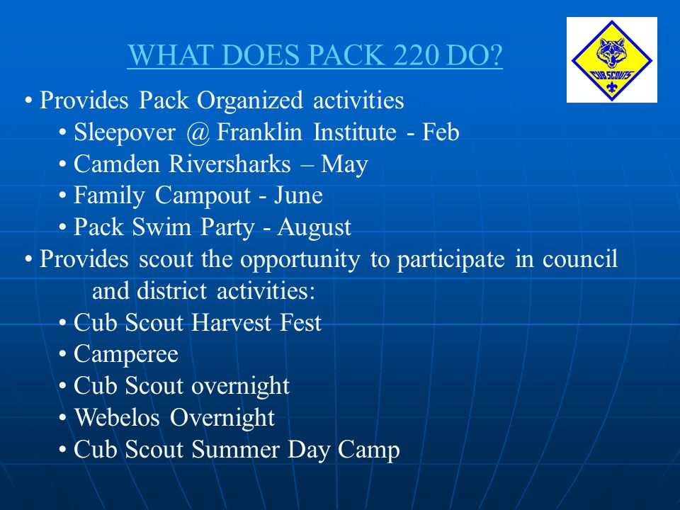 WHAT DOES PACK 220 DO Provides Pack Organized activities