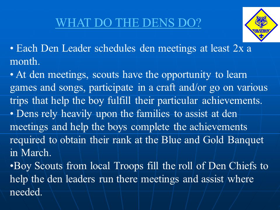 WHAT DO THE DENS DO Each Den Leader schedules den meetings at least 2x a month.