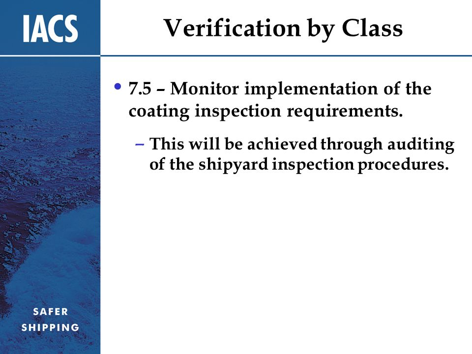 Verification by Class 7.5 – Monitor implementation of the coating inspection requirements.