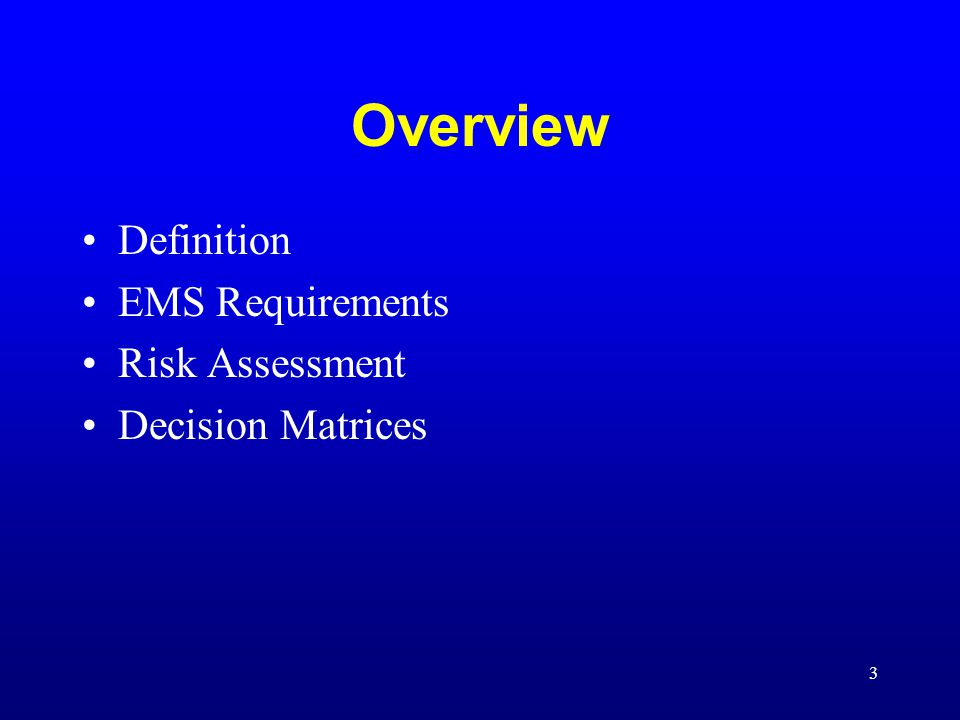 Overview Definition EMS Requirements Risk Assessment Decision Matrices
