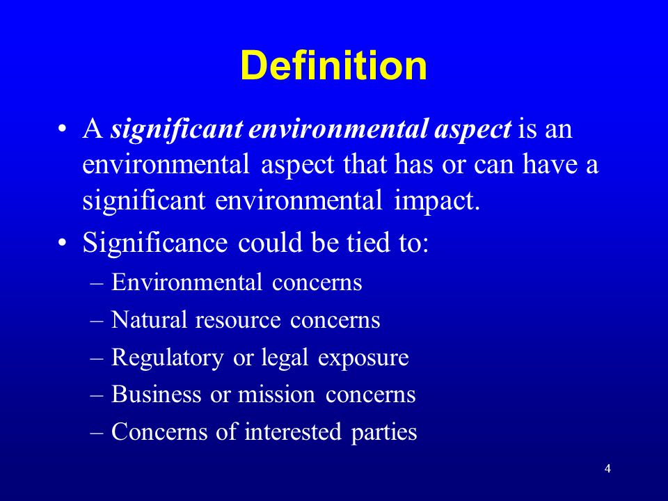 Definition A significant environmental aspect is an environmental aspect that has or can have a significant environmental impact.
