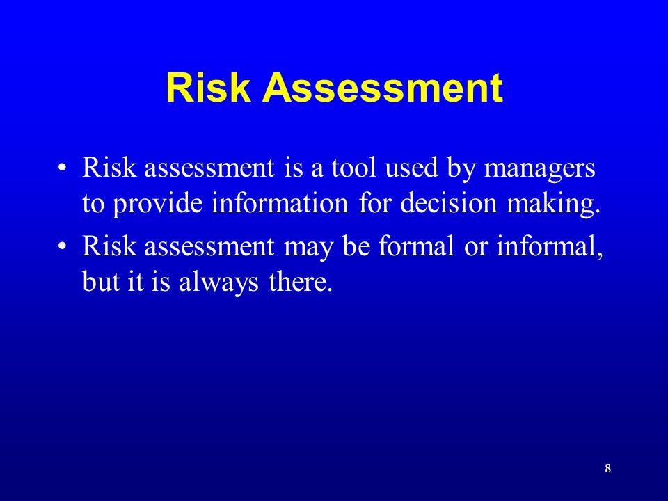 Risk Assessment Risk assessment is a tool used by managers to provide information for decision making.