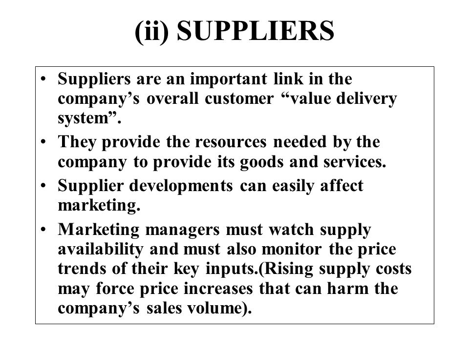 (ii) SUPPLIERS Suppliers are an important link in the company's overall customer value delivery system .
