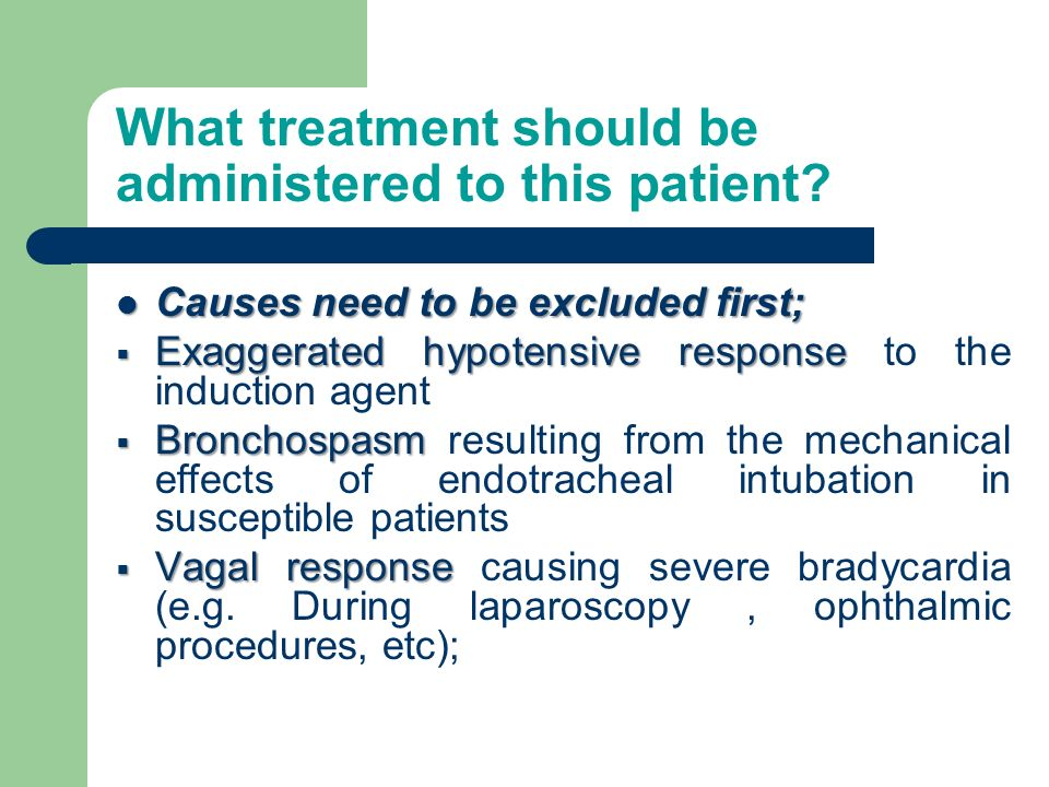 What treatment should be administered to this patient