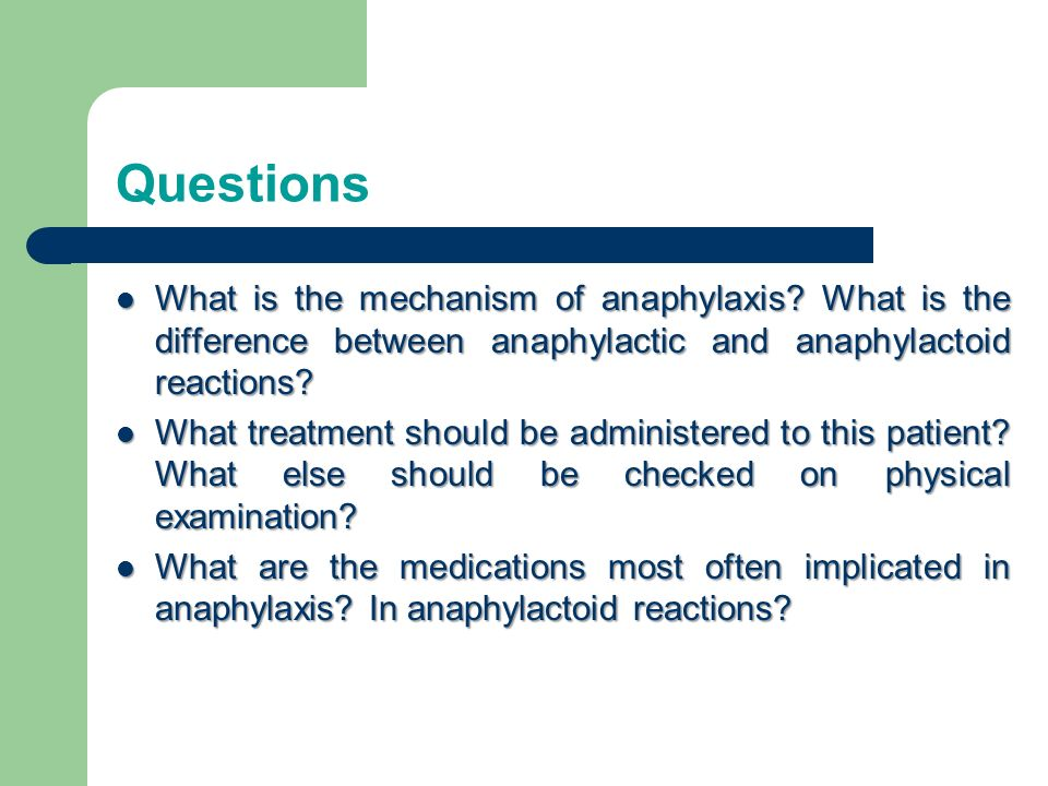 Questions What is the mechanism of anaphylaxis What is the difference between anaphylactic and anaphylactoid reactions