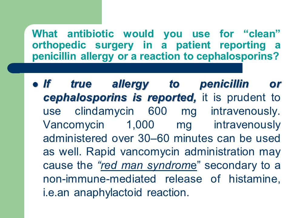 What antibiotic would you use for clean orthopedic surgery in a patient reporting a penicillin allergy or a reaction to cephalosporins