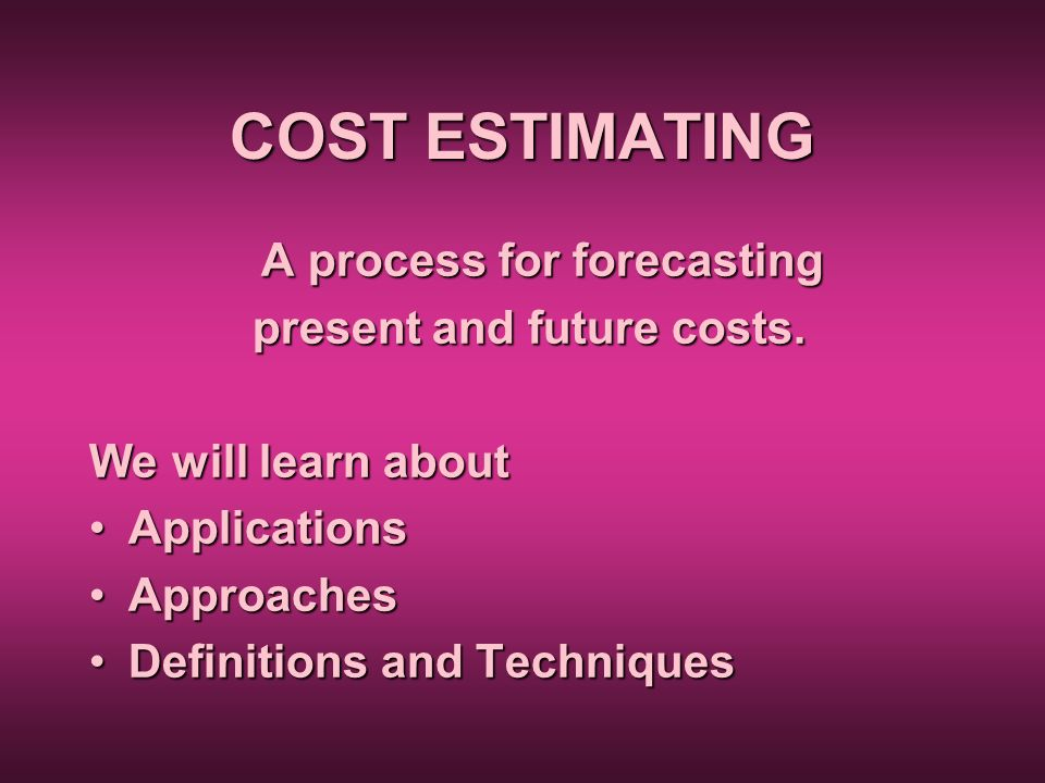 A process for forecasting present and future costs.