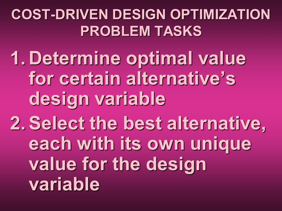 COST-DRIVEN DESIGN OPTIMIZATION PROBLEM TASKS