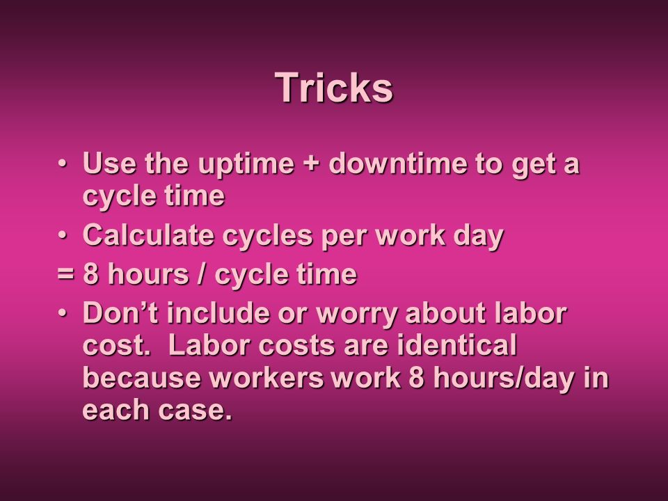 Tricks Use the uptime + downtime to get a cycle time